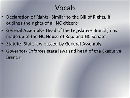 Vocab Declaration of Rights- Similar to the Bill of Rights, it outlines the rights of all NC citizens General Assembly- Head of the Legislative Branch,