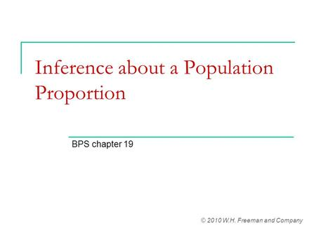 Inference about a Population Proportion BPS chapter 19 © 2010 W.H. Freeman and Company.