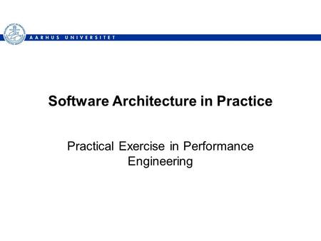 Software Architecture in Practice Practical Exercise in Performance Engineering.