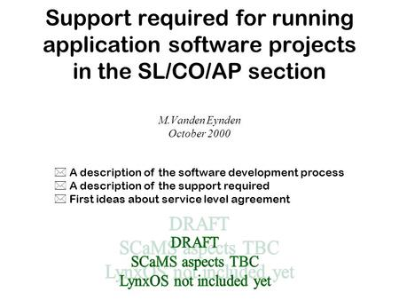 Support required for running application software projects in the SL/CO/AP section M.Vanden Eynden October 2000 * A description of the software development.