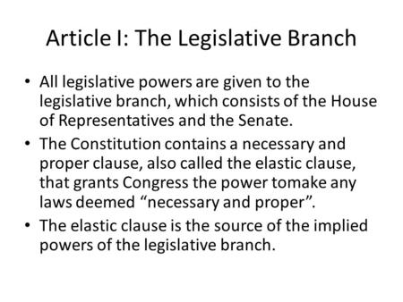 Article I: The Legislative Branch All legislative powers are given to the legislative branch, which consists of the House of Representatives and the Senate.