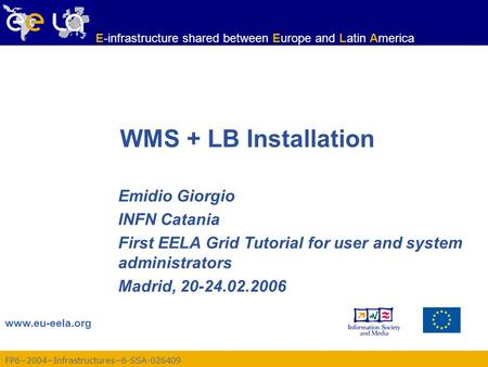 FP6−2004−Infrastructures−6-SSA-026409 www.eu-eela.org E-infrastructure shared between Europe and Latin America WMS + LB Installation Emidio Giorgio INFN.
