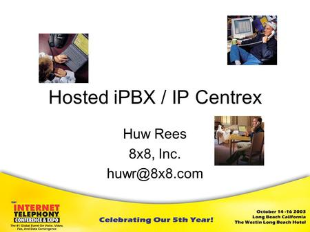 Huw Rees 8x8, Inc. Hosted iPBX / IP Centrex.