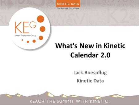 What's New in Kinetic Calendar 2.0 Jack Boespflug Kinetic Data.