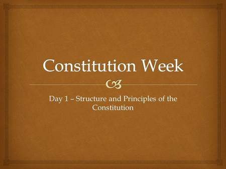 Day 1 – Structure and Principles of the Constitution.