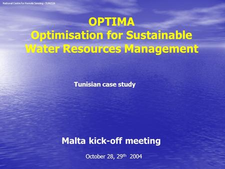 OPTIMA Optimisation for Sustainable Water Resources Management October 28, 29 th 2004 Malta kick-off meeting National Centre for Remote Sensing - TUNISIA.