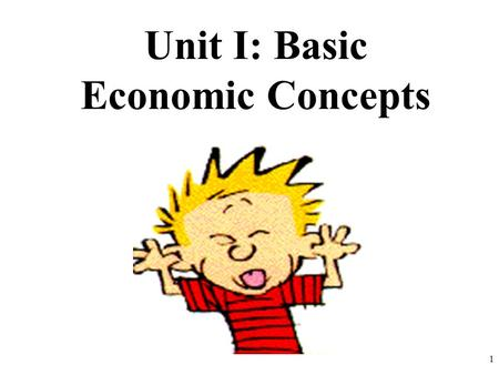 Unit I: Basic Economic Concepts 1. International Trade Why do people trade? 2.