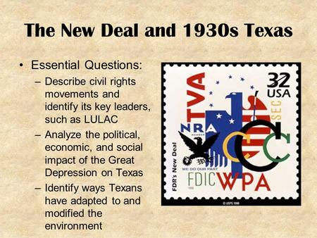 The New Deal and 1930s Texas Essential Questions: –Describe civil rights movements and identify its key leaders, such as LULAC –Analyze the political,