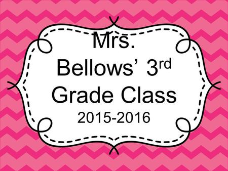 Mrs. Bellows' 3 rd Grade Class 2015-2016. Write a Love Note Please use the heart on the desks to write your child a quick love note.