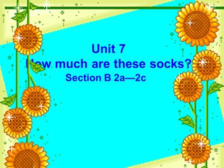 Unit 7 How much are these socks? Section B 2a—2c.