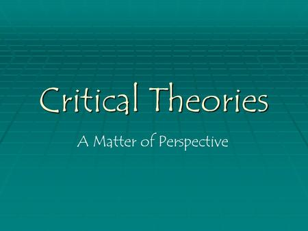 Critical Theories A Matter of Perspective. History of Literary Criticism  Biographical/ Historical Approach  Used in late 19thC  Seeks to understand.