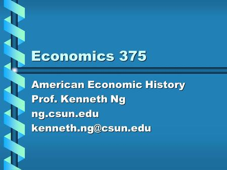 Economics 375 American Economic History Prof. Kenneth Ng