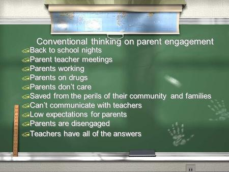 Conventional thinking on parent engagement  Back to school nights  Parent teacher meetings  Parents working  Parents on drugs  Parents don't care.