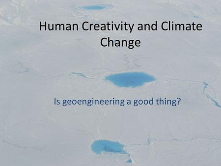 Human Creativity and Climate Change Is geoengineering a good thing?