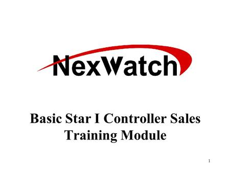 1 Basic Star I Controller Sales Training Module 2 NexSentry Star I Controller What is the NexSentry Star I Controller? Multiple technology support Modular.