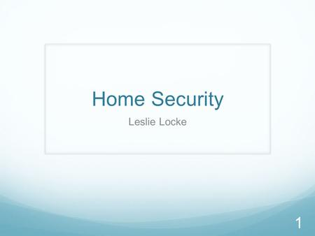 Home Security Leslie Locke 1. Did you know? According to the FBI, a home invasion occurs once every 14 seconds 2.