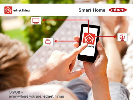 1 ASSMANN Electronic GmbH Smart Home On/Off – everywhere you are. ednet.living.