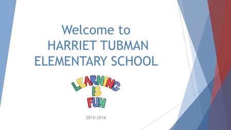 Welcome to HARRIET TUBMAN ELEMENTARY SCHOOL 2015-2016.