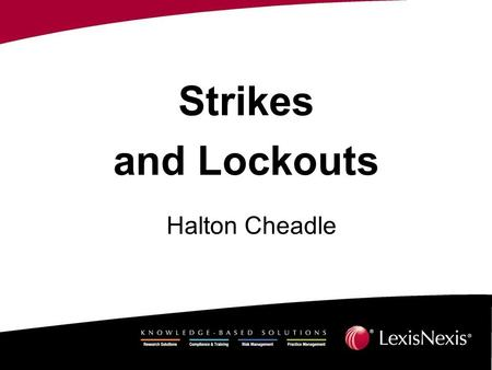 Strikes and Lockouts Halton Cheadle. Outline Strike notice Issue in dispute –Matter of mutual interest –Whether a dispute exists –Agreement to refer to.