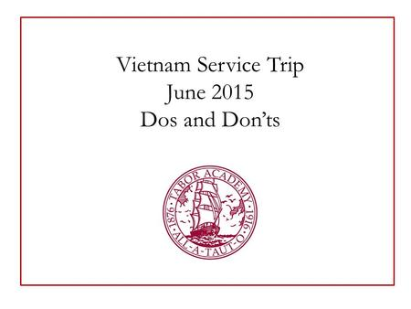 Vietnam Service Trip June 2015 Dos and Don'ts. DO… dress appropriately. The people of Vietnam dress conservatively. Despite the heat, it's best not to.