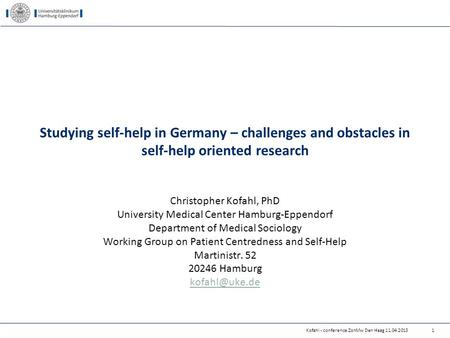 Studying self-help in Germany – challenges and obstacles in self-help oriented research Christopher Kofahl, PhD University Medical Center Hamburg-Eppendorf.