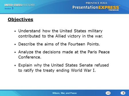 Objectives Understand how the United States military contributed to the Allied victory in the war. Describe the aims of the Fourteen Points. Analyze the.