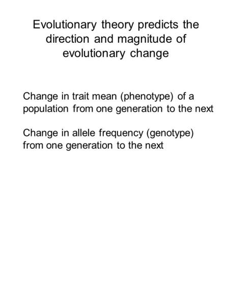Evolutionary theory predicts the direction and magnitude of evolutionary change Change in trait mean (phenotype) of a population from one generation to.