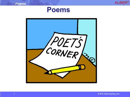 Poems © 2015 albert-learning.com Poems. © 2015 albert-learning.com Purple cow I never saw a Purple Cow, I never hope to see one; But I can tell you, anyhow,