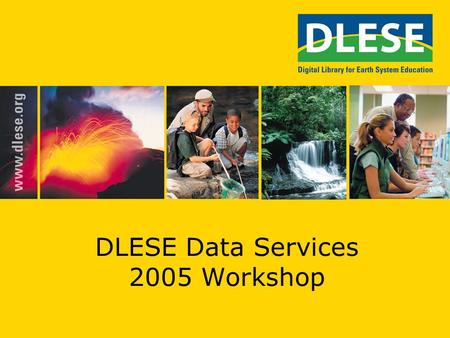 DLESE Data Services 2005 Workshop. Overview Outcomes of 2004 DLESE Data Services Workshop Plans and Structure of the 2005 DLESE Data Services Workshop.
