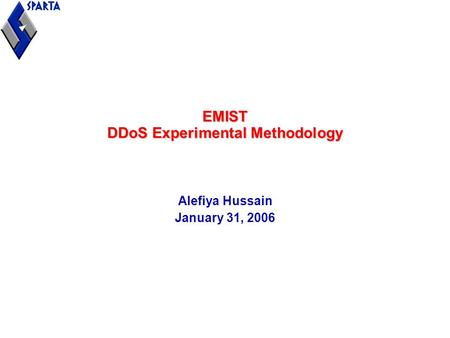 EMIST DDoS Experimental Methodology Alefiya Hussain January 31, 2006.