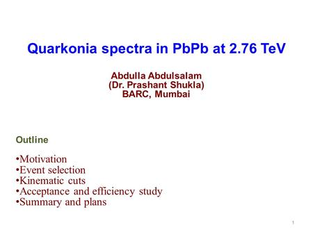 Quarkonia spectra in PbPb at 2.76 TeV Abdulla Abdulsalam (Dr. Prashant Shukla) BARC, Mumbai Outline Motivation Event selection Kinematic cuts Acceptance.