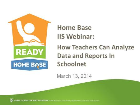 Home Base IIS Webinar: How Teachers Can Analyze Data and Reports In Schoolnet March 13, 2014.