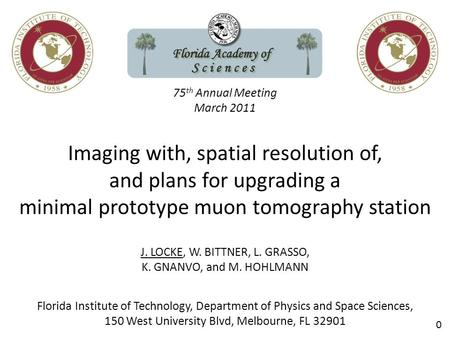 75 th Annual Meeting March 2011 Imaging with, spatial resolution of, and plans for upgrading a minimal prototype muon tomography station J. LOCKE, W. BITTNER,
