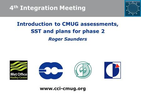 Introduction to CMUG assessments, SST and plans for phase 2 Roger Saunders www.cci-cmug.org 4 th Integration Meeting.