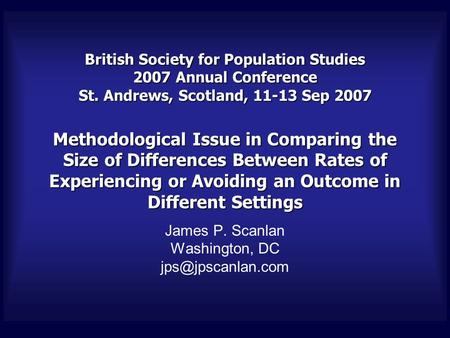 British Society for Population Studies 2007 Annual Conference St. Andrews, Scotland, 11-13 Sep 2007 Methodological Issue in Comparing the Size of Differences.
