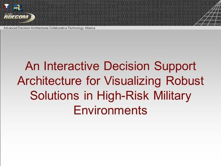 Advanced Decision Architectures Collaborative Technology Alliance An Interactive Decision Support Architecture for Visualizing Robust Solutions in High-Risk.