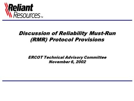 Discussion of Reliability Must-Run (RMR) Protocol Provisions ERCOT Technical Advisory Committee November 6, 2002.