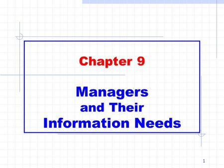 1 Chapter 9 Managers and Their Information Needs.
