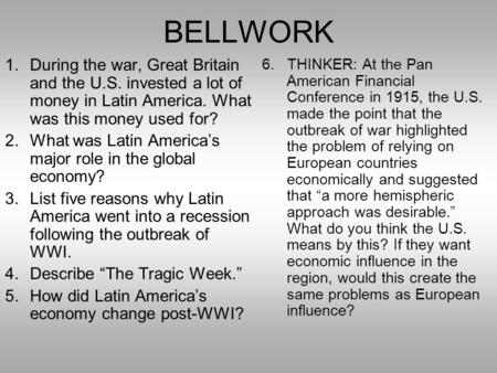 BELLWORK During the war, Great Britain and the U.S. invested a lot of money in Latin America. What was this money used for? What was Latin America's major.