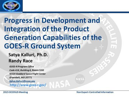 2015 OCONUS Meeting Non Export-Controlled Information Progress in Development and Integration of the Product Generation Capabilities of the GOES-R Ground.