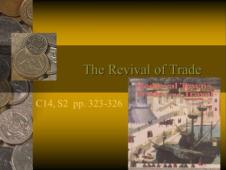 The Revival of Trade C14, S2 pp. 323-326. Objectives Explain the factors that led to revival of trade in Europe Describe goods traded in Europe & explain.