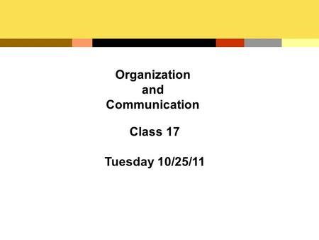 Organization and Communication Class 17 Tuesday 10/25/11.
