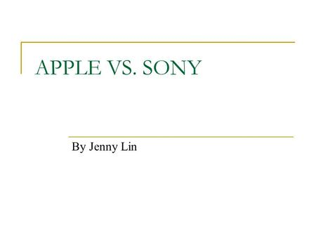 APPLE VS. SONY By Jenny Lin. Apple & Sony-How Did It Start? An Introduction To Apple and Sony.