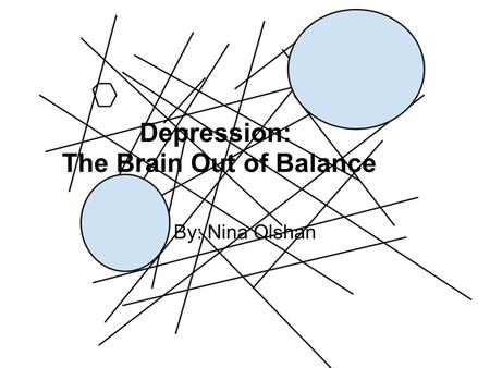Depression: The Brain Out of Balance By: Nina Olshan.