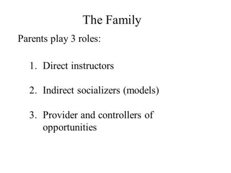 The Family Parents play 3 roles: Direct instructors