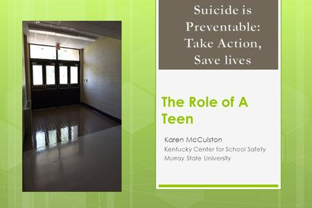 The Role of A Teen Karen McCuiston Kentucky Center for School Safety Murray State University.