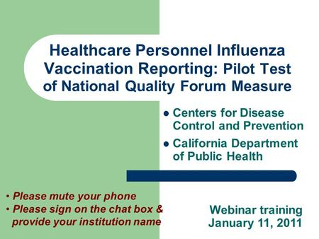 Healthcare Personnel Influenza Vaccination Reporting: Pilot Test of National Quality Forum Measure Centers for Disease Control and Prevention California.