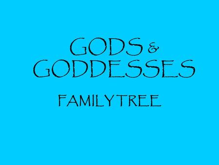 GODS & GODDESSES FAMILY TREE. TITANS Zeus God of heaven, earth, and men. Married his sister Hera Symbol is the thunderbolt.