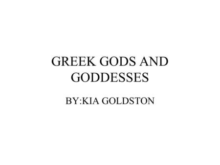 GREEK GODS AND GODDESSES BY:KIA GOLDSTON. DIONSYSUS:god of parties and drinks. His mother semele was a mortal woman the first mortal to marry a god. His.