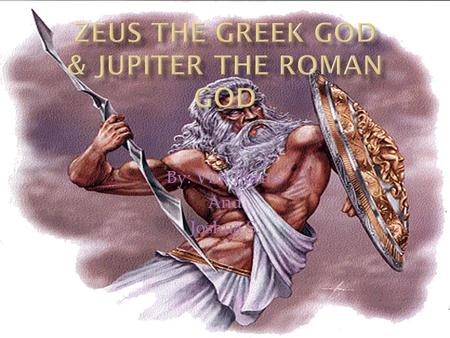 By: Vint Furnis And Joshua S..  Zeus was the father of gods and men according to ancient Greek writings.  It is said he ruled the Olympians of Mount.